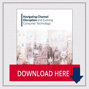 Navigating Channel Disruption and Evolving Consumer Technology