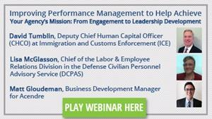 Improving Performance Management to Help Achieve Your Agency's Mission:  From Engagement to Leadership Development