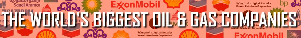 The Biggest Oil & Gas Companies