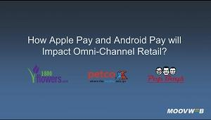 How Apple Pay and Android Pay will Impact Omni-Channel Retail?