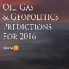 Oil, Gas & Geopolitics: Predictions For 2016