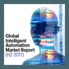 Global Intelligent Automation Market Report H2 2017