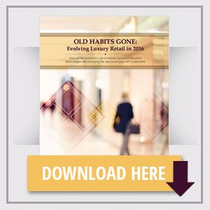 Old Habits Gone - Evolving Luxury Retail In 2016