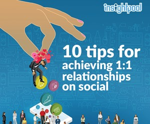 10 Tips For Achieving 1:1 Relationships on Social