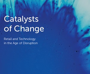 Catalysts of Change - Retail and Technology in the Age of Disruption