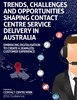 Trends, challenges and opportunities shaping contact centre service delivery in Australia: embracing digitalisation to create a seamless customer experience