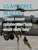 "US Air Force Rescue: ""Cloud-based collaboration tools would really help"""