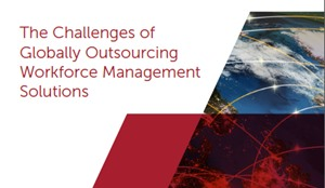 The Challenges of Globally Outsourcing Workforce Management Solutions