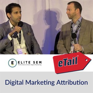 eTail Talks: Digital Marketing Attribution with Elite SEM