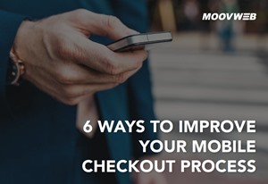 6 Ways to Improve Your Mobile Checkout Process