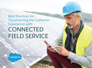 Best Practices for Transforming the Customer Experience with CONNECTED FIELD SERVICE