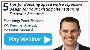 5 Tips for Boosting Speed with Responsive Design for Your Existing Site Featuring Forrester Research