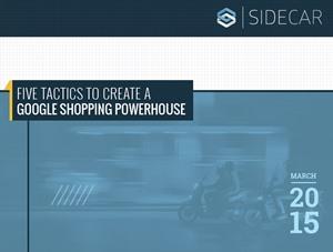 5 Tactics to Create a Google Shopping Powerhouse