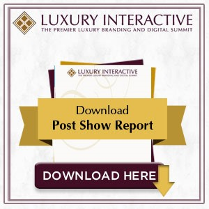 Luxury Interactive 2013 Post Show Report