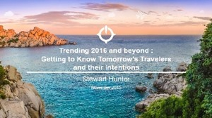 Trending 2016 and beyond: Getting to Know Tomorrow's Travelers and their Intentions