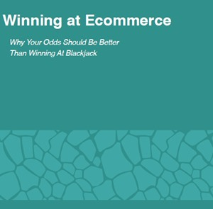 Winning At Ecommerce: Why Your Odds Should Be Better Than Winning At Blackjack