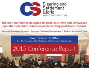 Clearing and Settlement World 2015 – Event Highlights Report