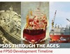 FPSOs Through the Ages: The FPSO Development Timeline
