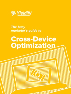 The Marketer's Guide to Cross-Device Optimization