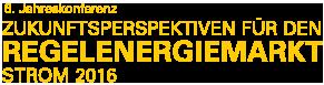 6. Jahreskonferenz Zukunftsperspektiven für den Regelenergiemarkt